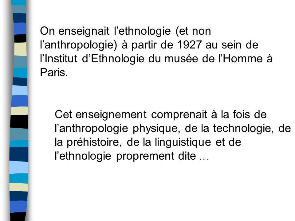 On enseignait l'ethnologie (et non l'anthropologie) à partir de 1927 au sein de l'Institut d'Ethnologie du musée de l'Homme à Paris.
