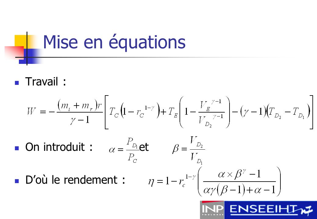 Mise en équations Travail : On introduit : et D'où le rendement :