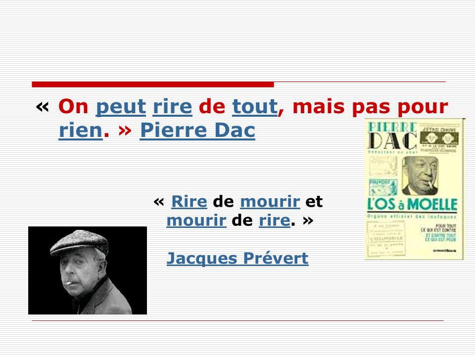 « On peut rire de tout, mais pas pour rien. » Pierre Dac