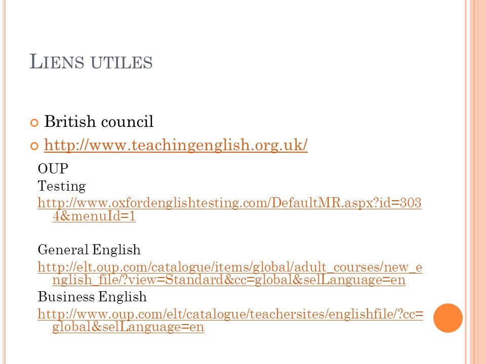 Liens utiles British council http://www.teachingenglish.org.uk/ OUP