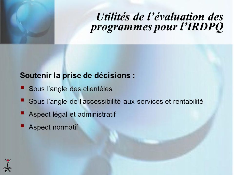 Utilités de l'évaluation des programmes pour l'IRDPQ