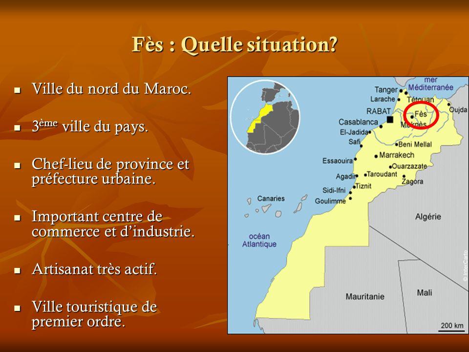 Fès : Quelle situation Ville du nord du Maroc. 3ème ville du pays.