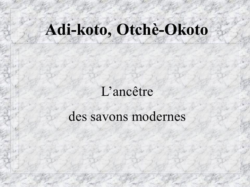 Adi-koto, Otchè-Okoto L'ancêtre des savons modernes