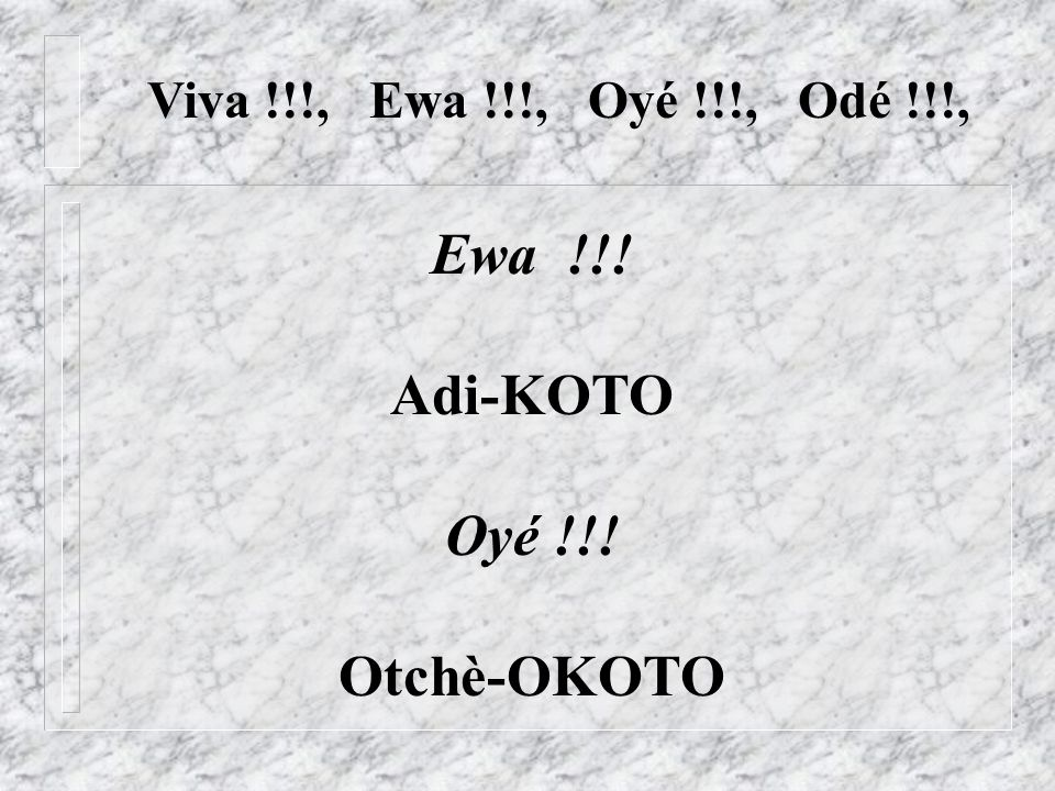 Ewa !!! Adi-KOTO Oyé !!! Otchè-OKOTO