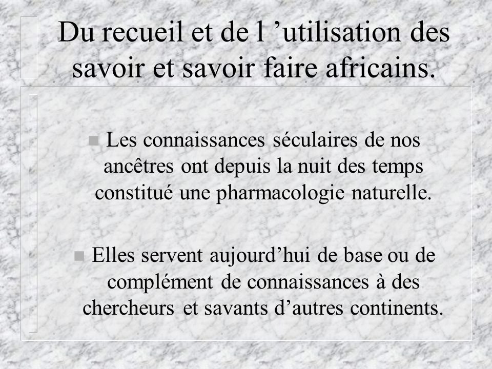 Du recueil et de l 'utilisation des savoir et savoir faire africains.