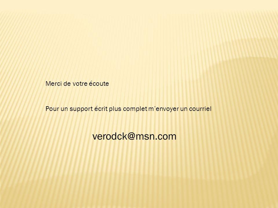 verodck@msn.com Merci de votre écoute