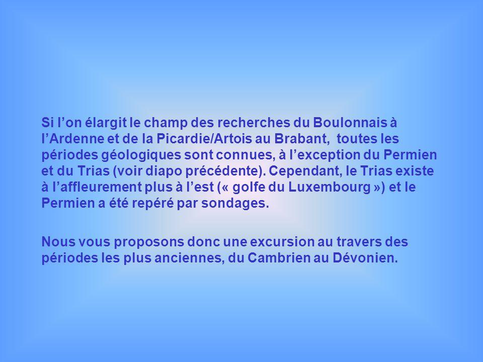 Si l'on élargit le champ des recherches du Boulonnais à l'Ardenne et de la Picardie/Artois au Brabant, toutes les périodes géologiques sont connues, à l'exception du Permien et du Trias (voir diapo précédente). Cependant, le Trias existe à l'affleurement plus à l'est (« golfe du Luxembourg ») et le Permien a été repéré par sondages.