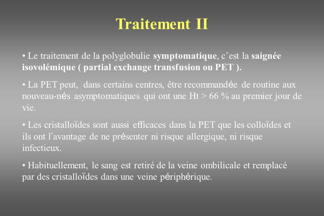 Traitement IILe traitement de la polyglobulie symptomatique, c'est la saignée isovolémique ( partial exchange transfusion ou PET ).