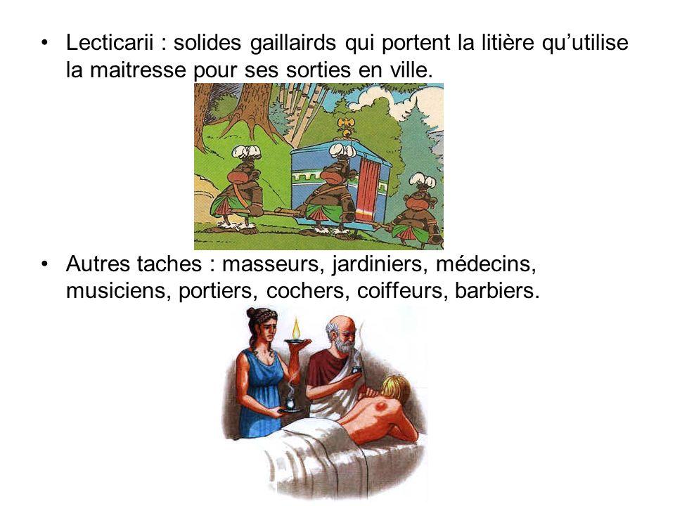 Lecticarii : solides gaillairds qui portent la litière qu'utilise la maitresse pour ses sorties en ville.