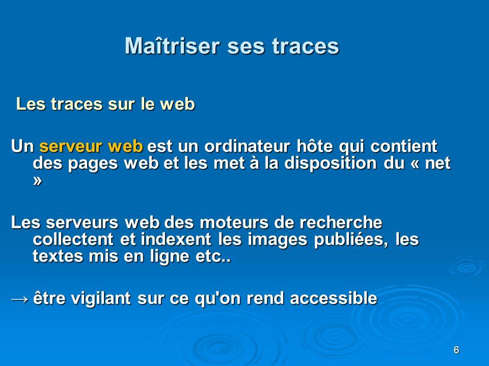 Maîtriser ses traces Les traces sur le web
