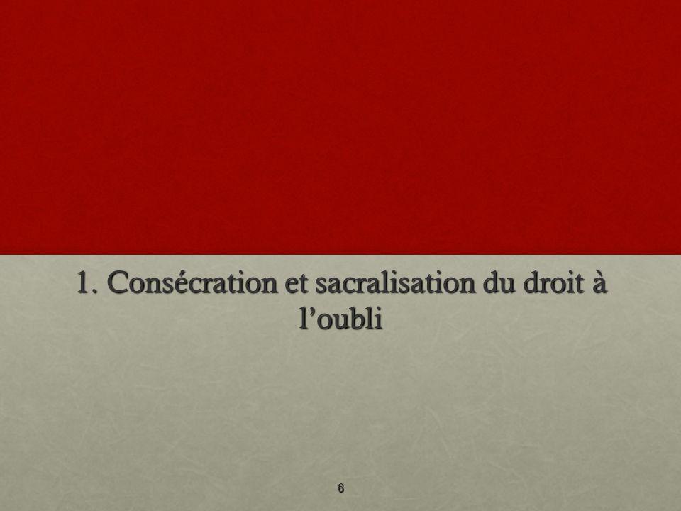 1. Consécration et sacralisation du droit à l'oubli