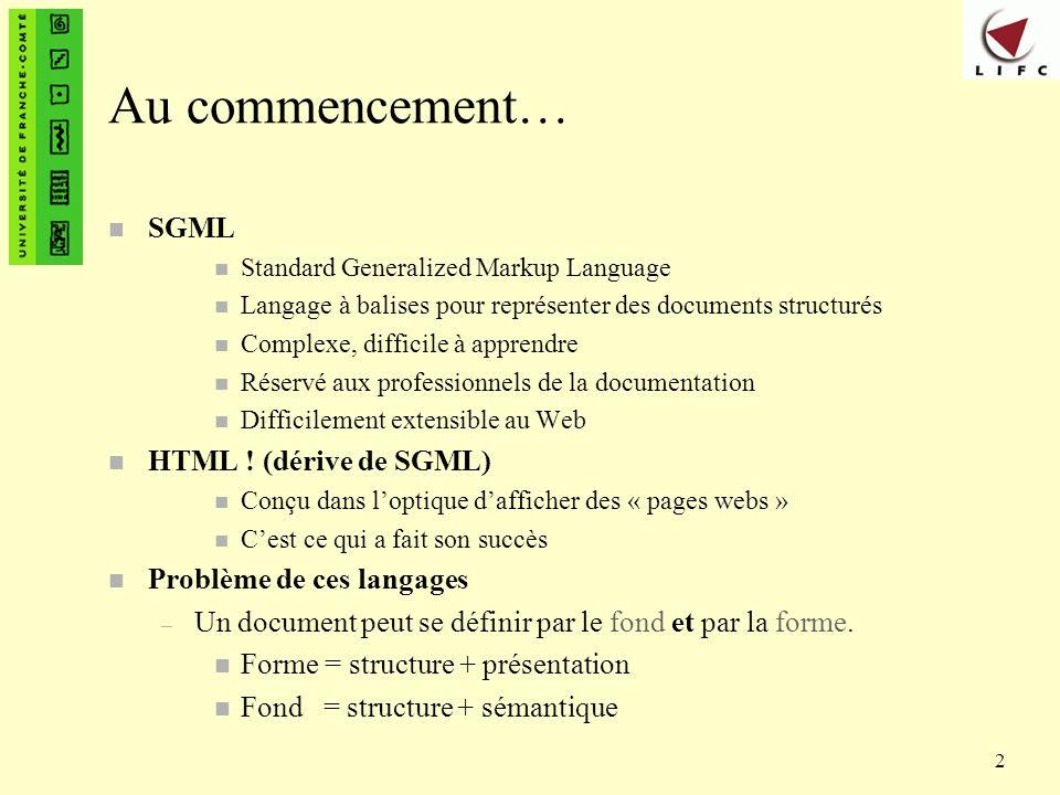 Au commencement… SGML HTML ! (dérive de SGML) Problème de ces langages