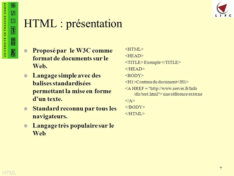 HTML : présentation Proposé par le W3C comme format de documents sur le Web.