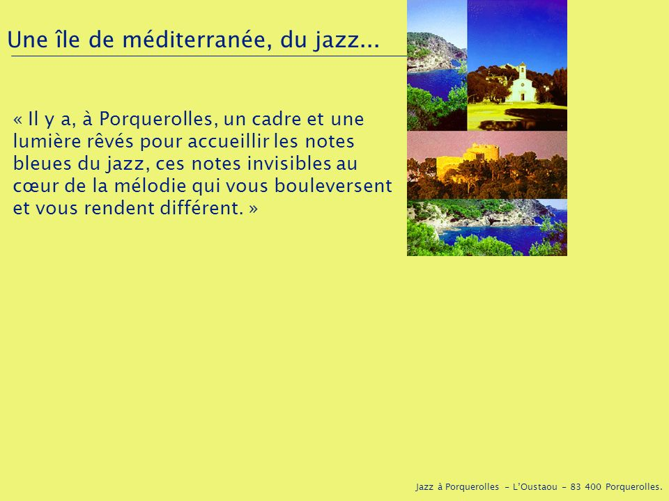 Une île de méditerranée, du jazz...