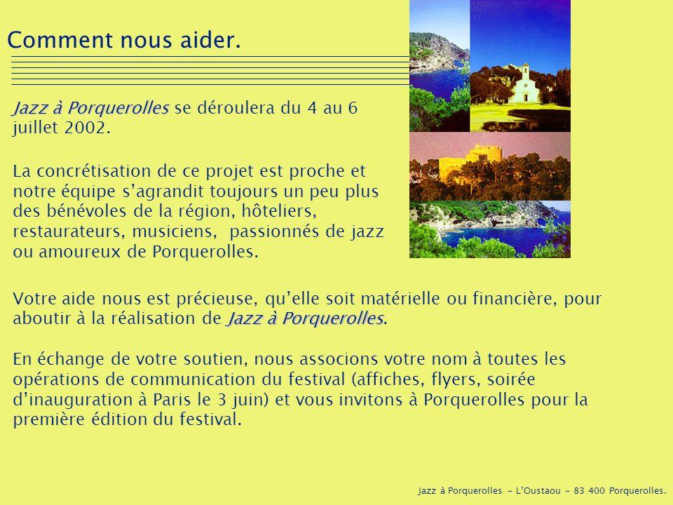 Comment nous aider. Jazz à Porquerolles se déroulera du 4 au 6 juillet 2002.