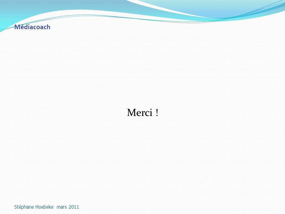 Médiacoach Merci ! Stéphane Hoebeke mars 2011
