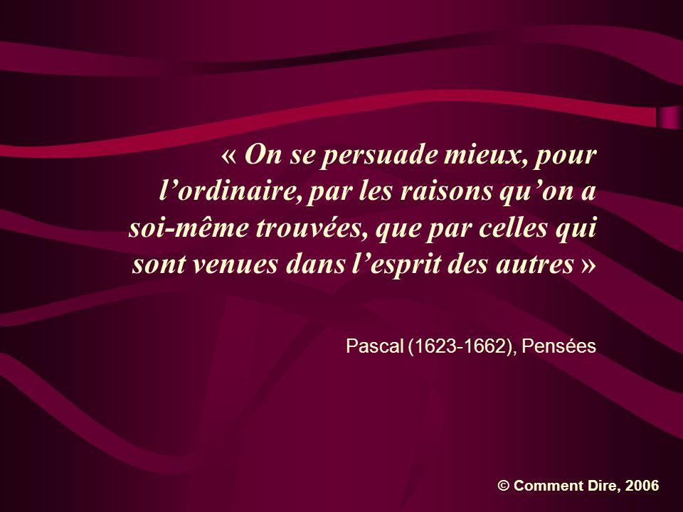 « On se persuade mieux, pour l'ordinaire, par les raisons qu'on a soi-même trouvées, que par celles qui sont venues dans l'esprit des autres »