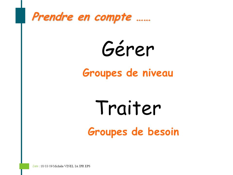 Gérer Traiter Prendre en compte …… Groupes de niveau Groupes de besoin