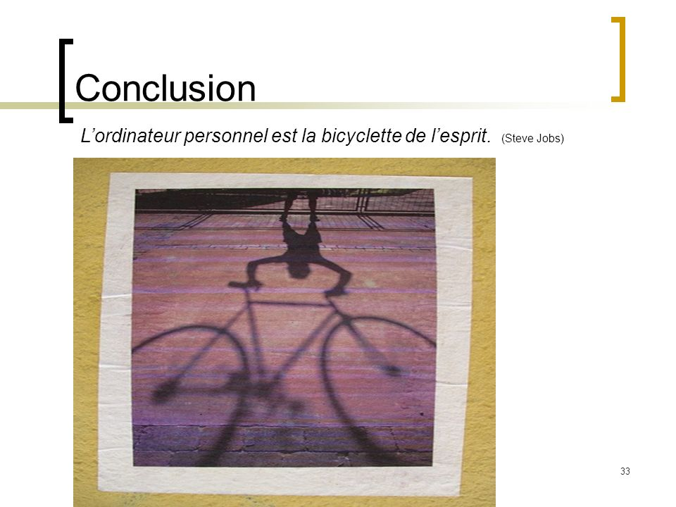 Conclusion L'ordinateur personnel est la bicyclette de l'esprit. (Steve Jobs)