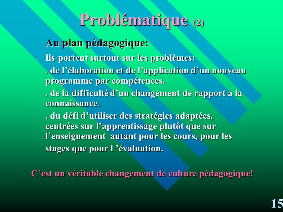 Problématique (2) 15 Au plan pédagogique: