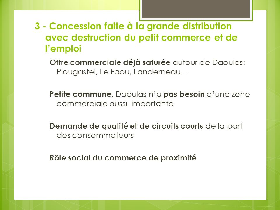 3 - Concession faite à la grande distribution avec destruction du petit commerce et de l'emploi