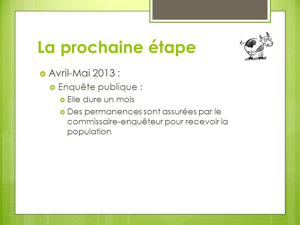 La prochaine étape Avril-Mai 2013 : Enquête publique :