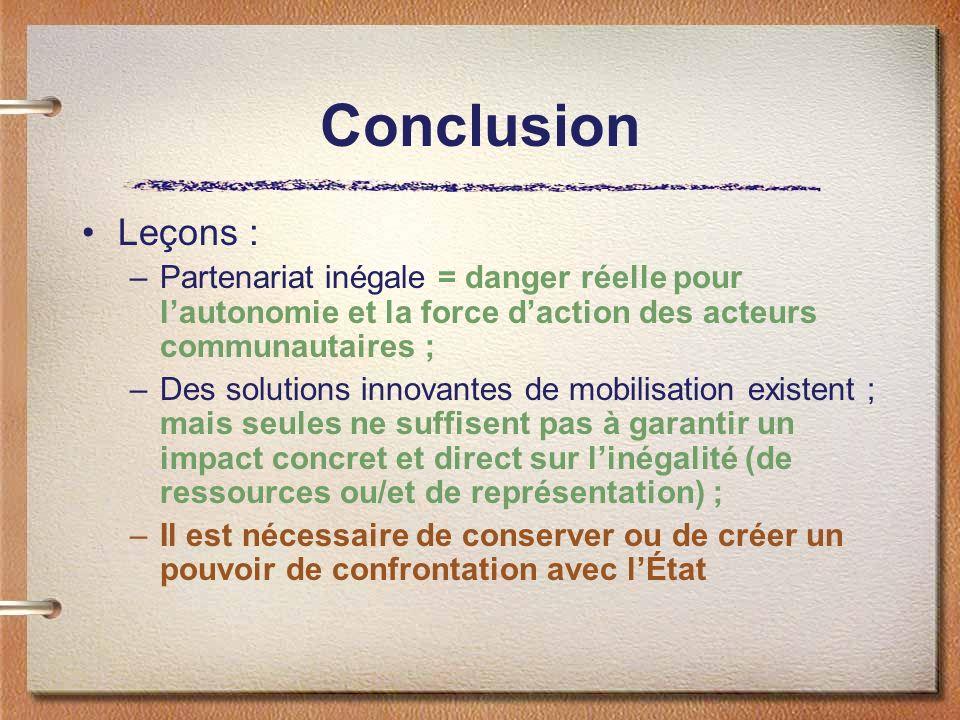 Conclusion Leçons : Partenariat inégale = danger réelle pour l'autonomie et la force d'action des acteurs communautaires ;