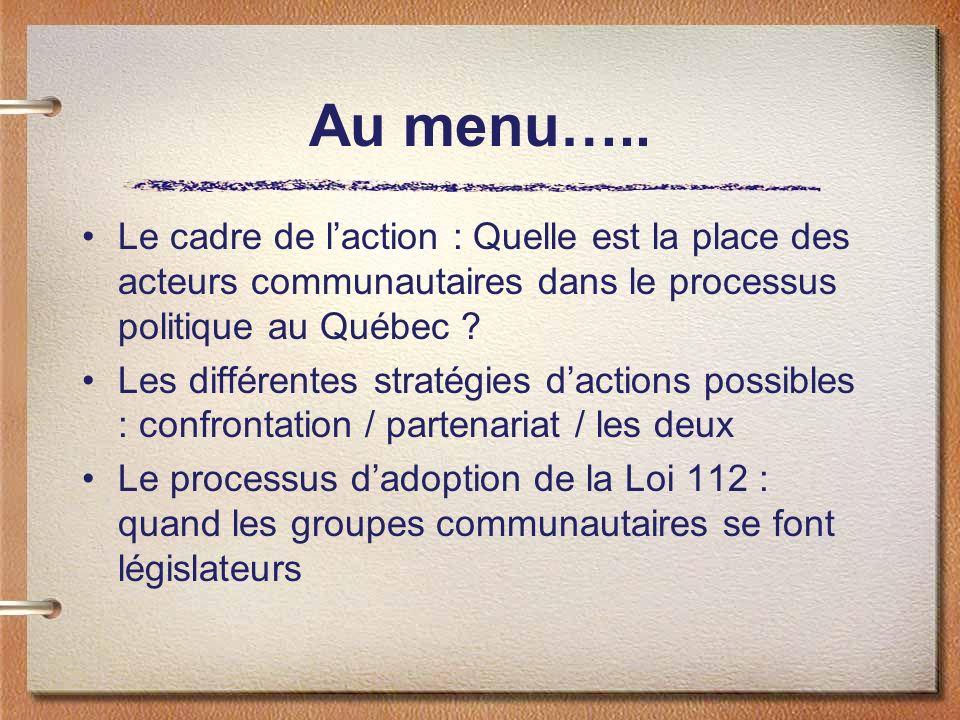 Au menu….. Le cadre de l'action : Quelle est la place des acteurs communautaires dans le processus politique au Québec