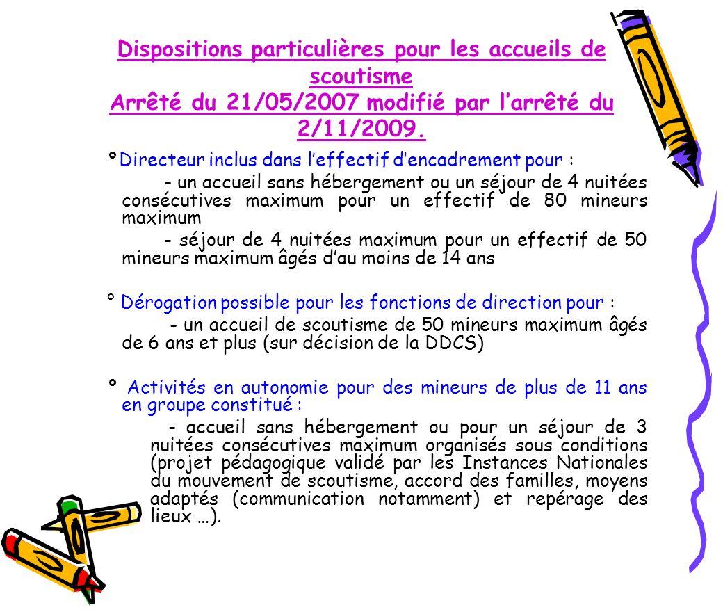 Dispositions particulières pour les accueils de scoutisme Arrêté du 21/05/2007 modifié par l'arrêté du 2/11/2009.