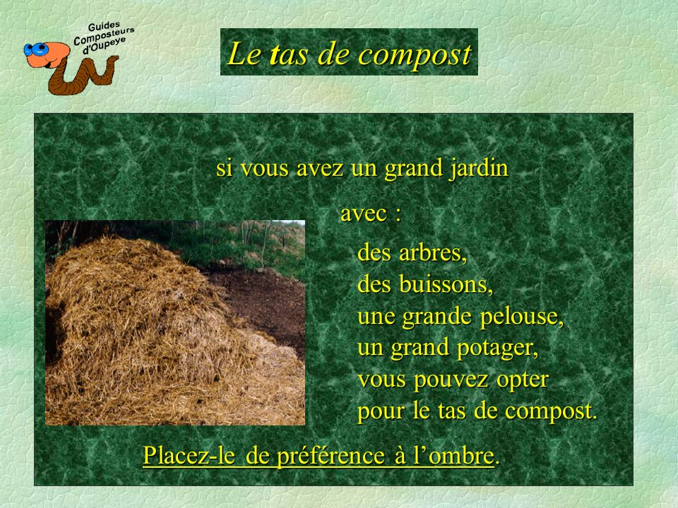 Le tas de compost si vous avez un grand jardin avec :