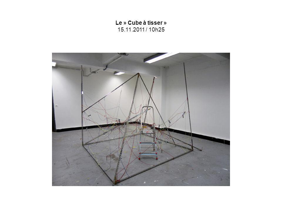Le » Cube à tisser » 15.11.2011 / 10h25