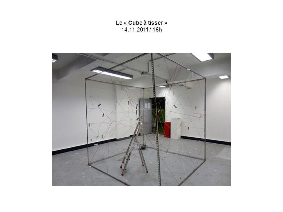 Le « Cube à tisser » 14.11.2011 / 18h