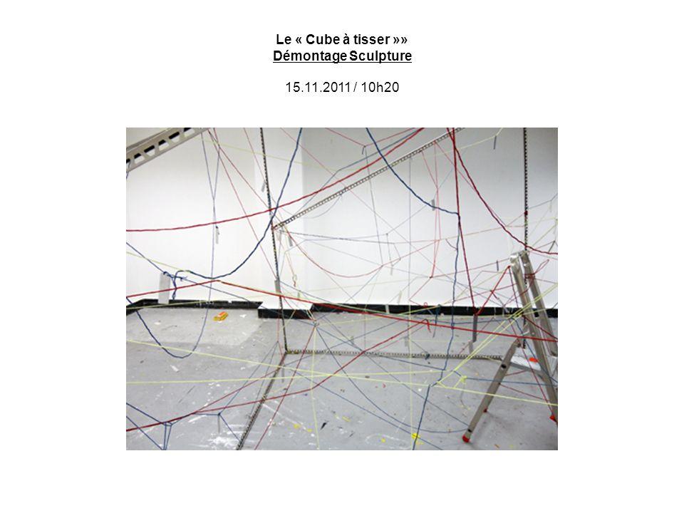 Le « Cube à tisser »» Démontage Sculpture 15.11.2011 / 10h20