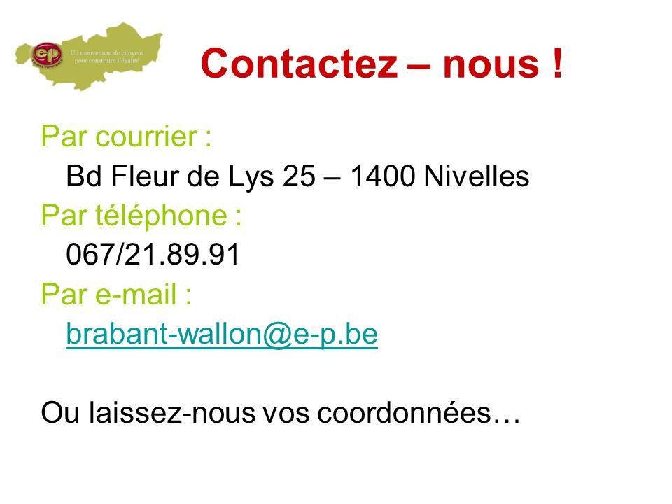 Contactez – nous ! Par courrier : Bd Fleur de Lys 25 – 1400 Nivelles