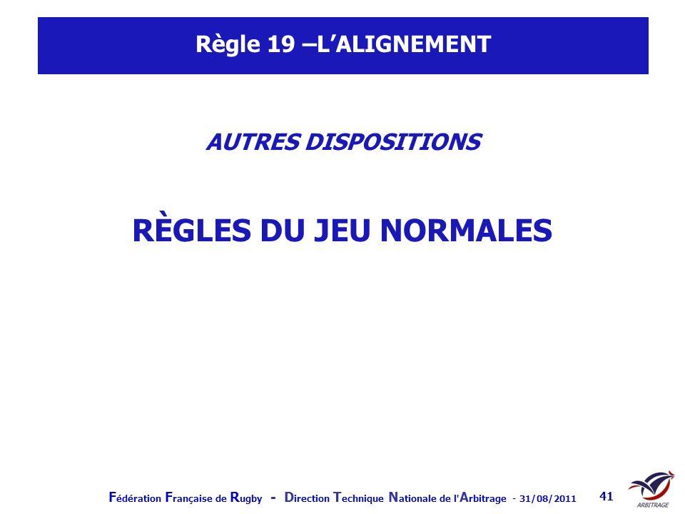 Règle 19 –L'ALIGNEMENT AUTRES DISPOSITIONS RÈGLES DU JEU NORMALES