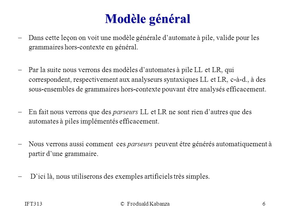 Modèle général Dans cette leçon on voit une modèle générale d'automate à pile, valide pour les grammaires hors-contexte en général.