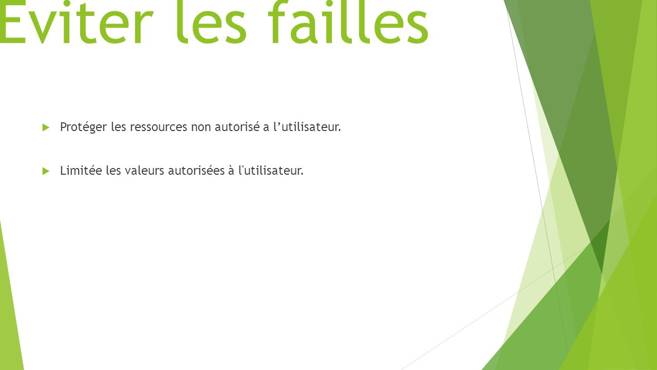 Éviter les failles Protéger les ressources non autorisé a l'utilisateur.