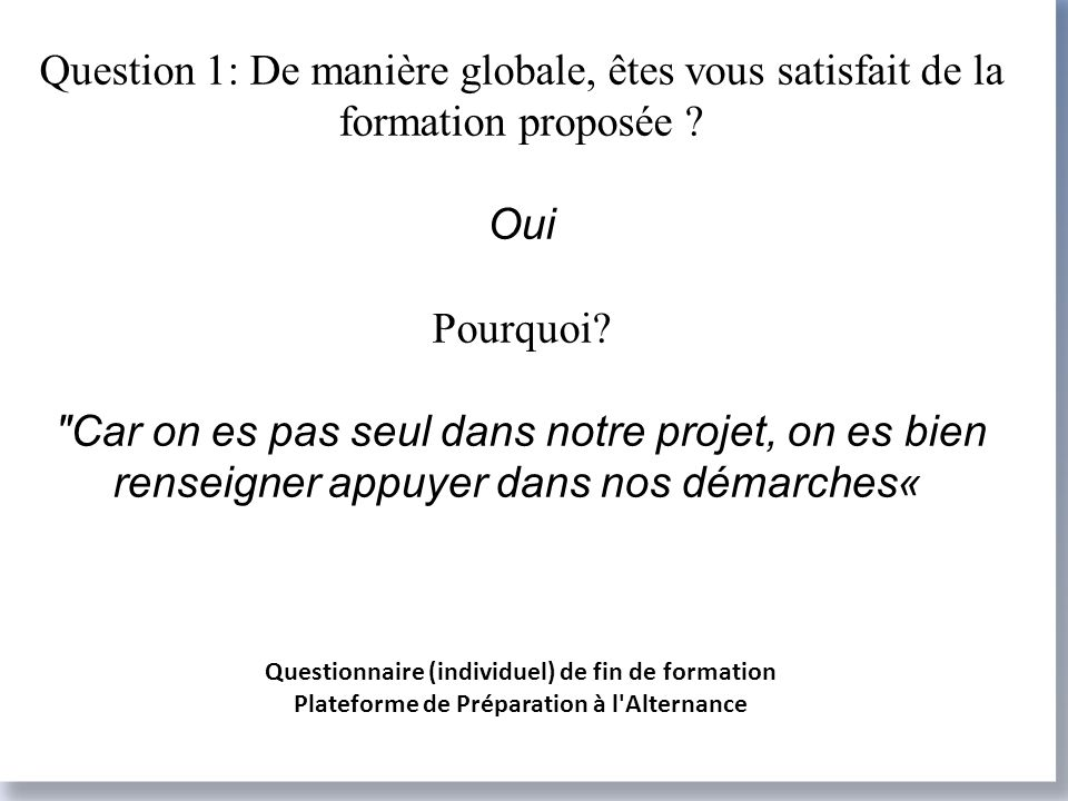 Question 1: De manière globale, êtes vous satisfait de la formation proposée .