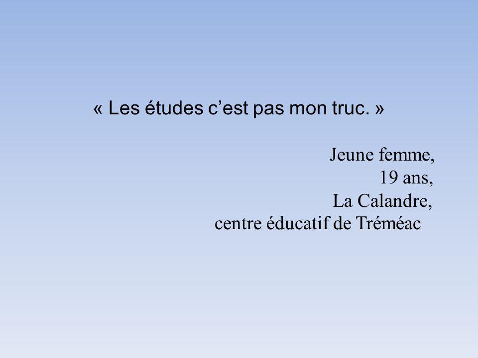 « Les études c'est pas mon truc. » Jeune femme, 19 ans, La Calandre, centre éducatif de Tréméac