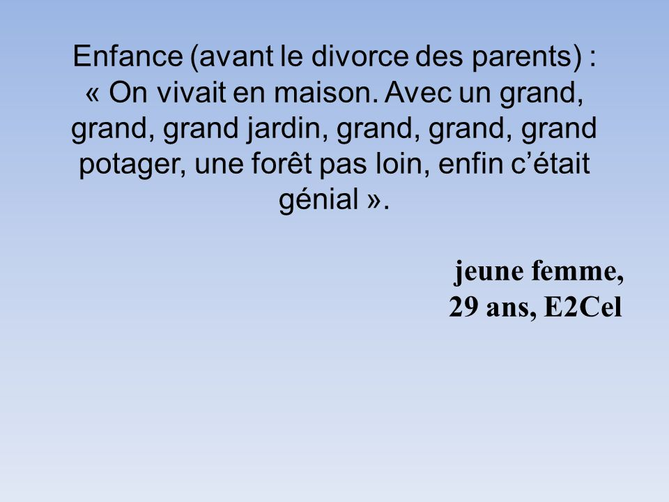Enfance (avant le divorce des parents) : « On vivait en maison