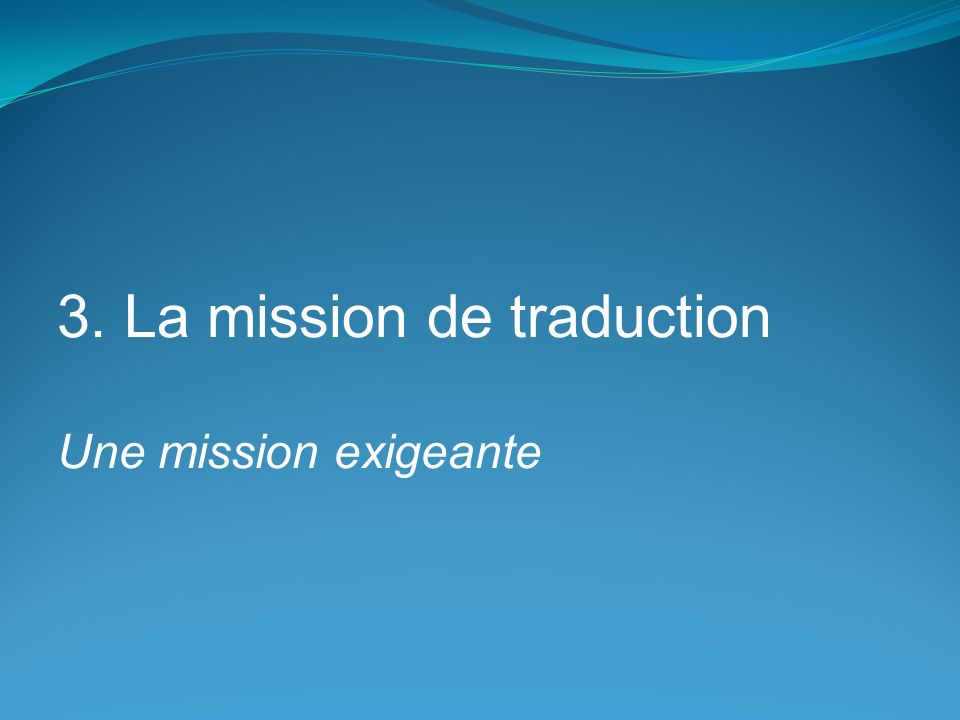 3. La mission de traduction Une mission exigeante