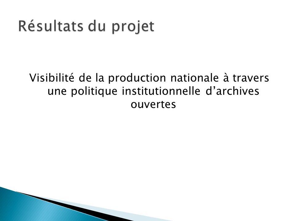 Résultats du projet Visibilité de la production nationale à travers une politique institutionnelle d'archives ouvertes.