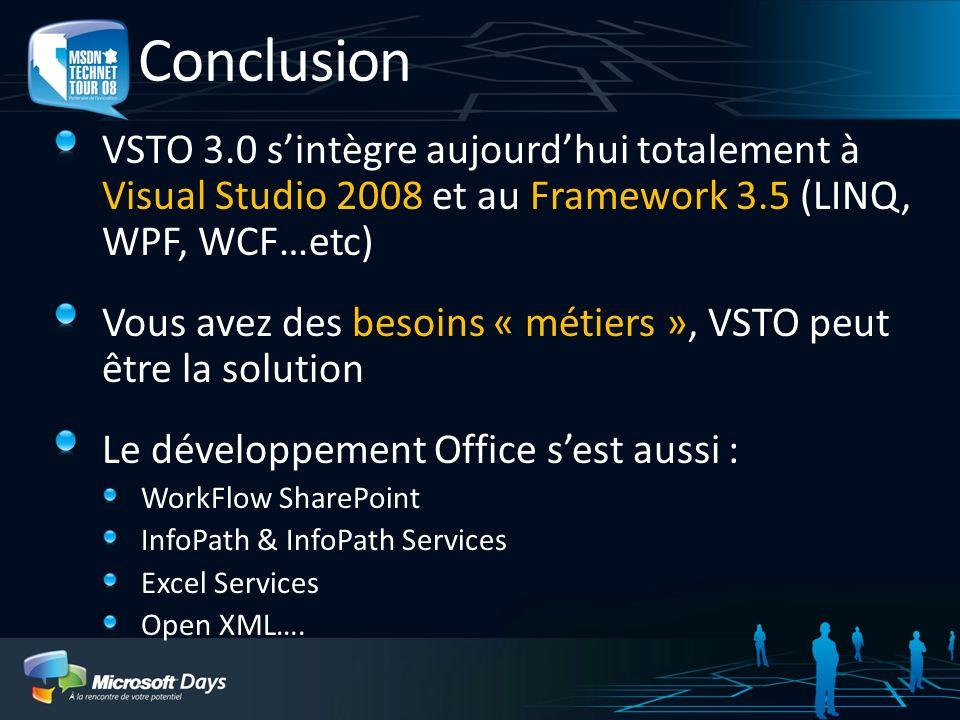 ConclusionVSTO 3.0 s'intègre aujourd'hui totalement à Visual Studio 2008 et au Framework 3.5 (LINQ, WPF, WCF…etc)