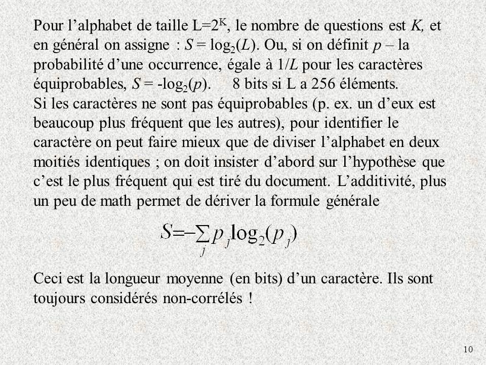 Pour l'alphabet de taille L=2K, le nombre de questions est K, et en général on assigne : S = log2(L). Ou, si on définit p – la probabilité d'une occurrence, égale à 1/L pour les caractères équiprobables, S = -log2(p). 8 bits si L a 256 éléments.