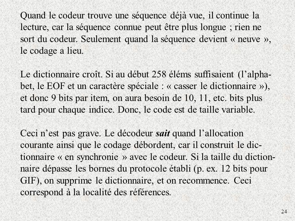 Quand le codeur trouve une séquence déjà vue, il continue la lecture, car la séquence connue peut être plus longue ; rien ne sort du codeur. Seulement quand la séquence devient « neuve », le codage a lieu.