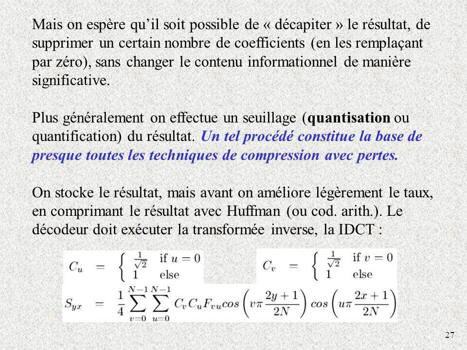Mais on espère qu'il soit possible de « décapiter » le résultat, de supprimer un certain nombre de coefficients (en les remplaçant par zéro), sans changer le contenu informationnel de manière significative.