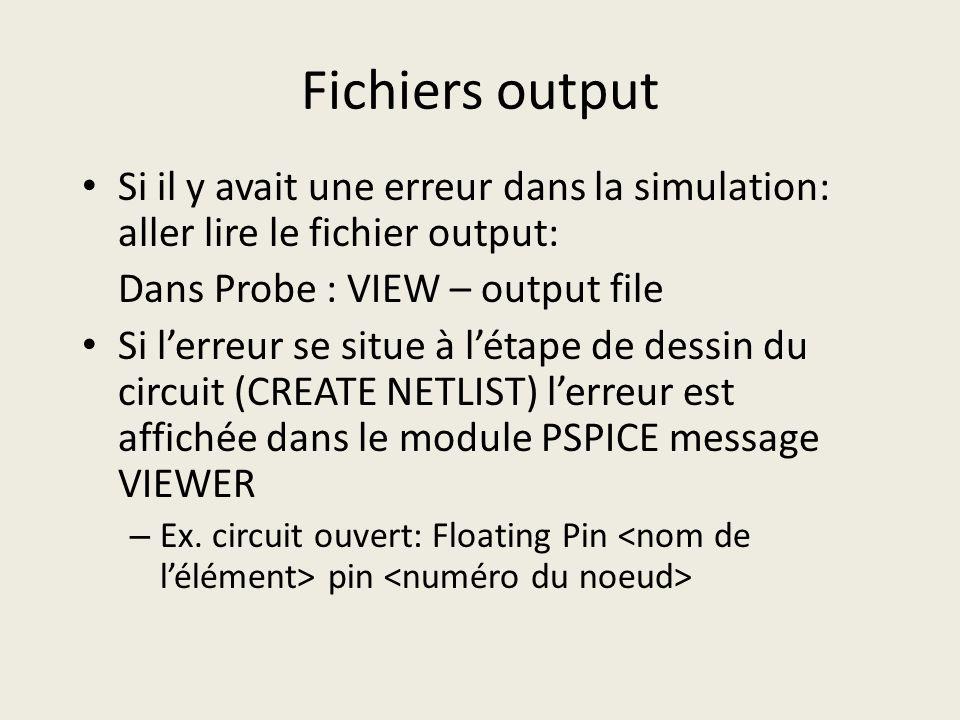 Fichiers output Si il y avait une erreur dans la simulation: aller lire le fichier output: Dans Probe : VIEW – output file.