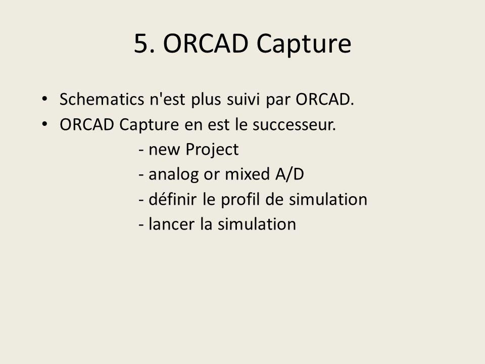 5. ORCAD Capture Schematics n est plus suivi par ORCAD.