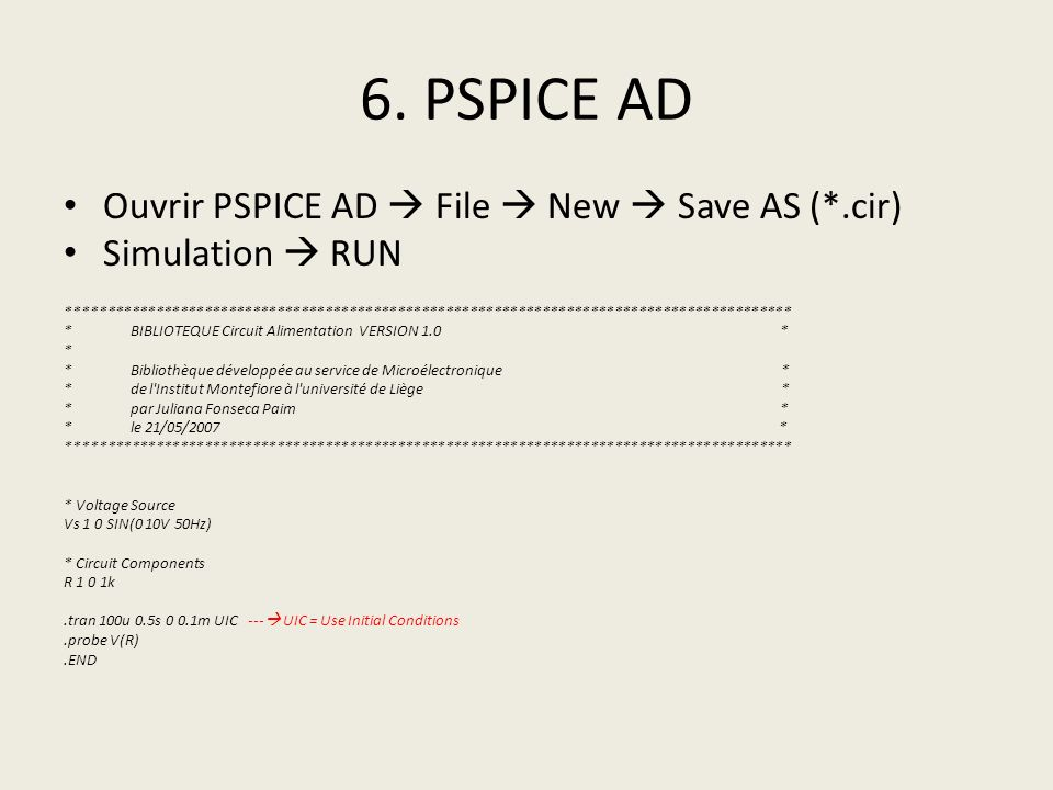6. PSPICE AD Ouvrir PSPICE AD  File  New  Save AS (*.cir)