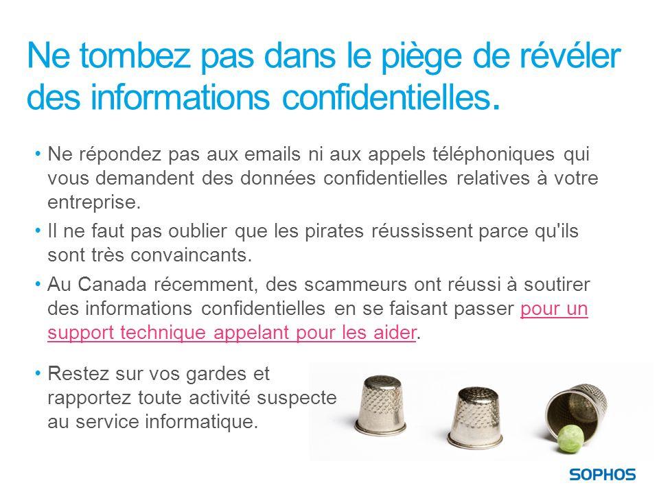 Ne tombez pas dans le piège de révéler des informations confidentielles.
